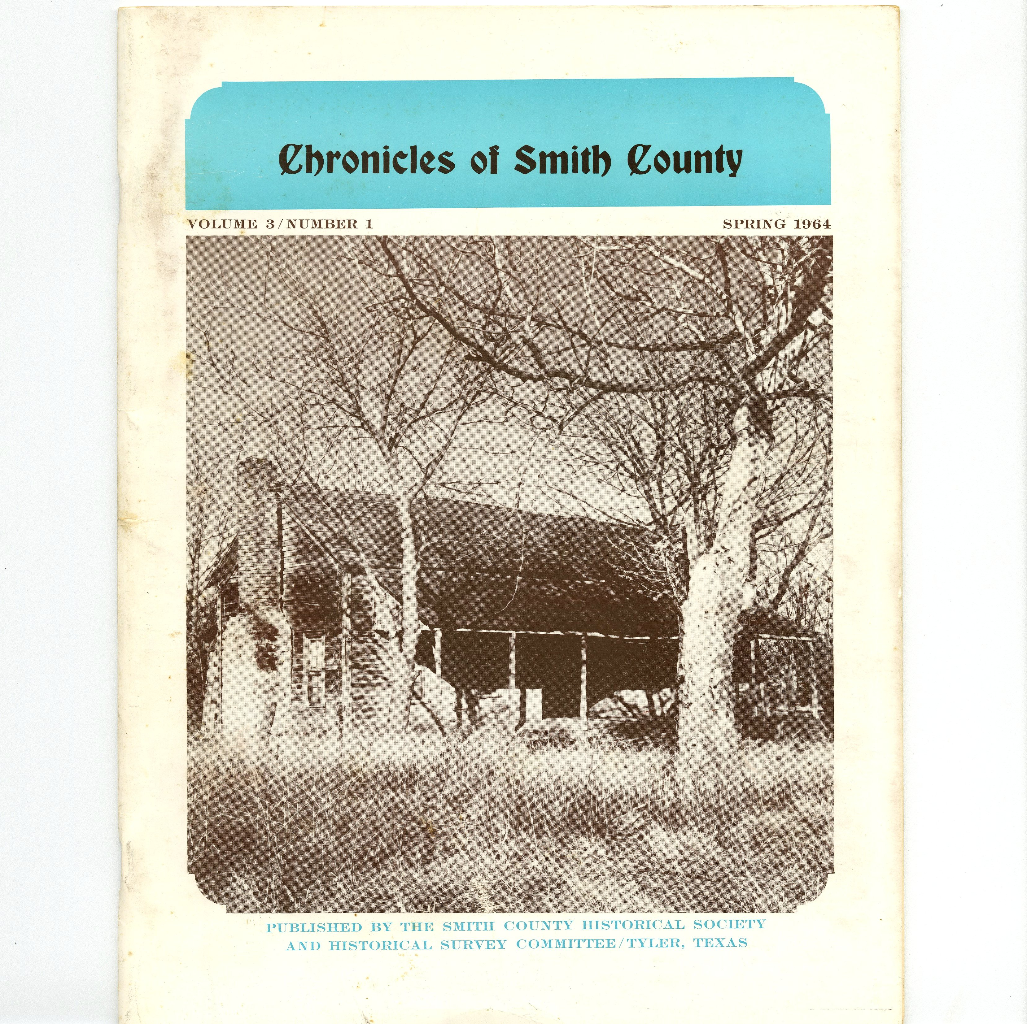 Chronicles of Smith County, Texas, Volume 3 Issue 1, Spring 1964.
