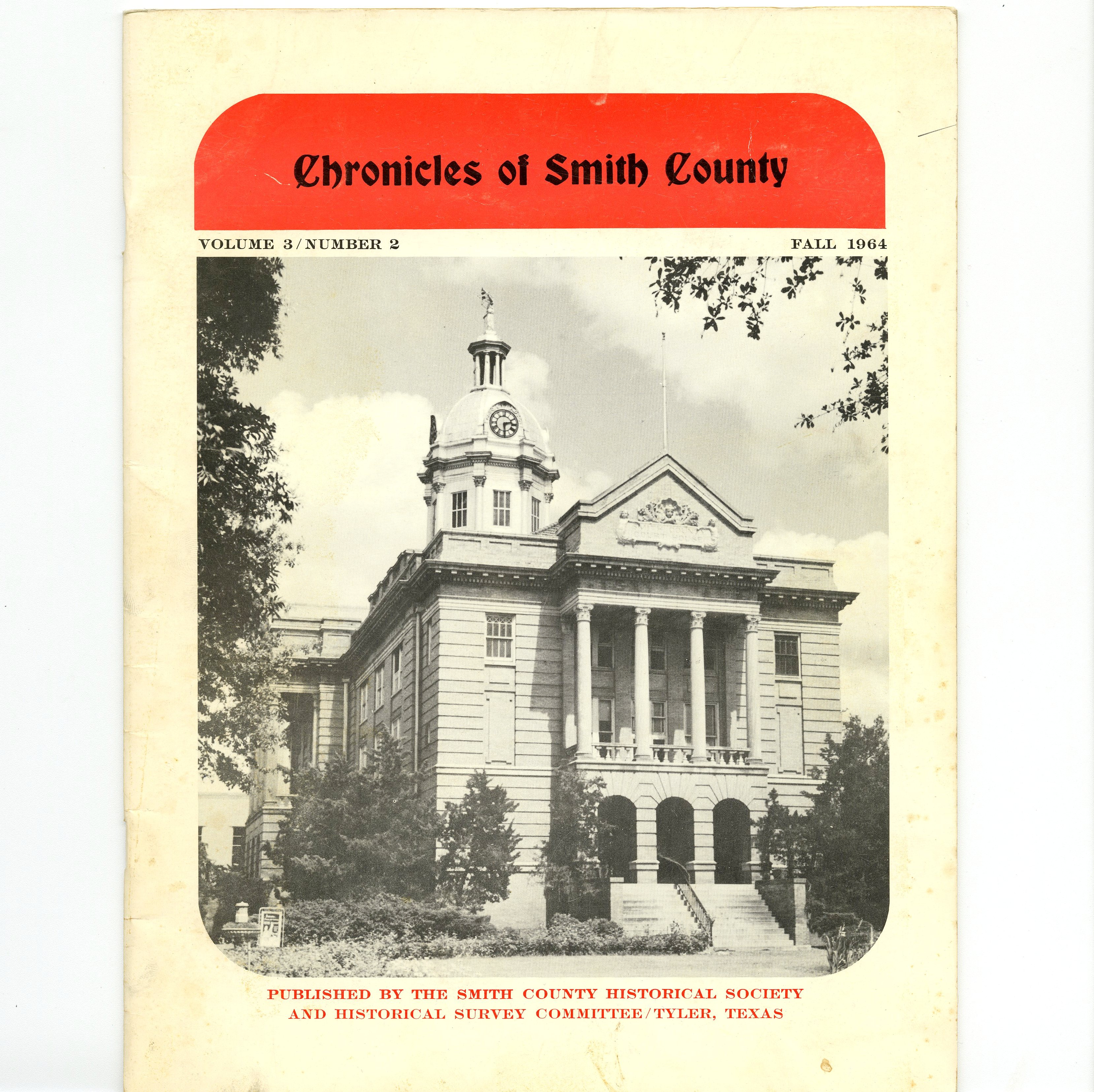 Chronicles of Smith County, Texas, Volume 3 Issue 2, Fall 1964.