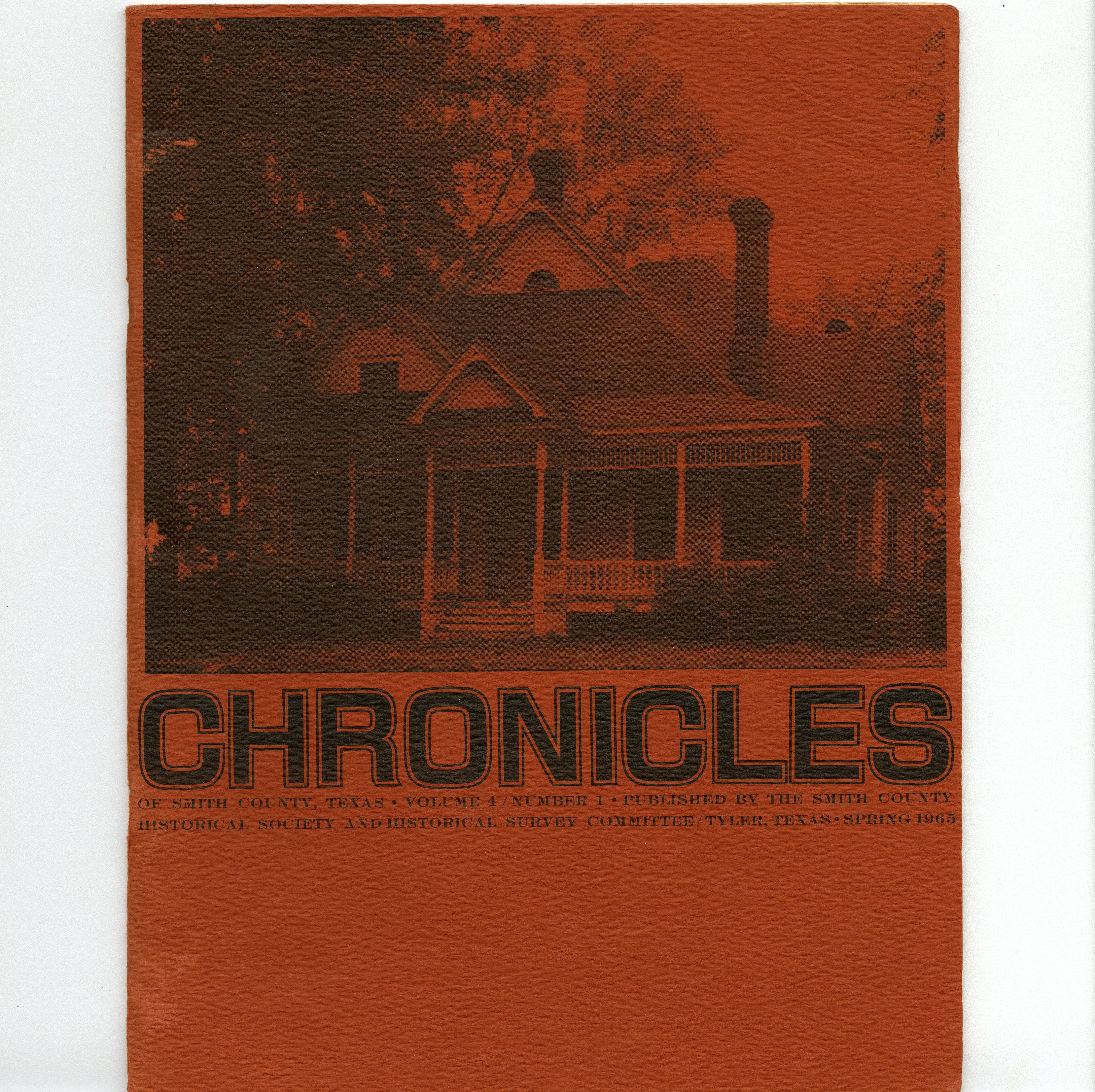 Chronicles of Smith County, Texas, Volume 4 Issue 1, Spring 1965.