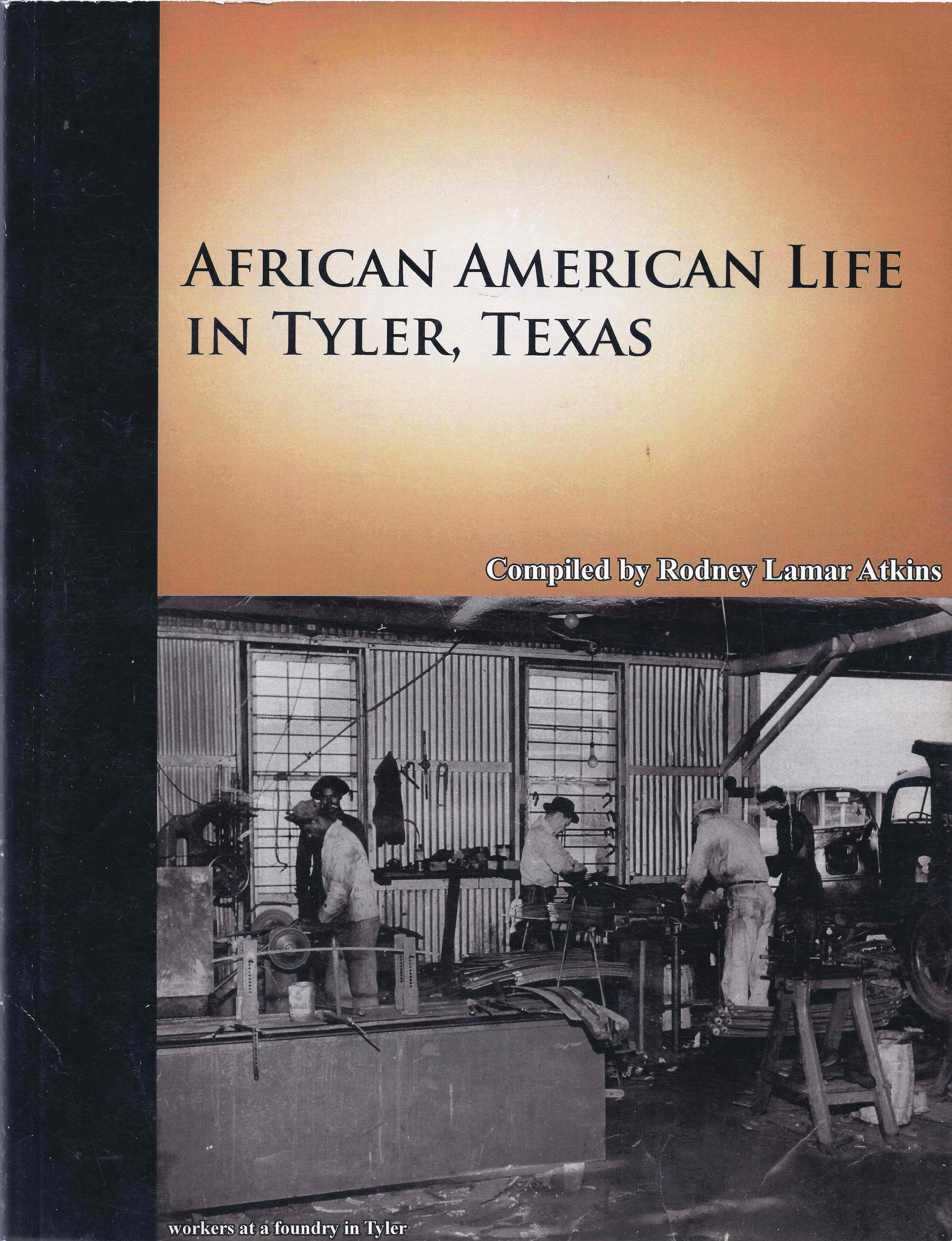 Cover to African American Life in Tyler, Texas compiled by Rodney Lamar Atkins published in 2008.